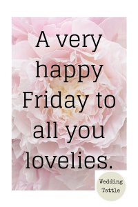 A very happy Friday to all you lovelies. 2